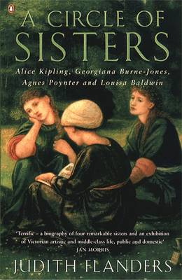 A Circle of Sisters Alice Kipling, Georgiana Burne-Jones, Agnes Poynter and Louisa Baldwin by Judith Flanders