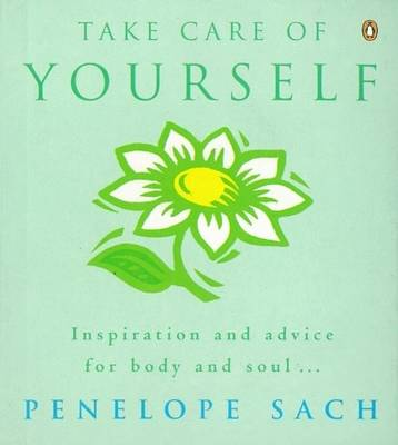 Take Care of Yourself Inspiration and Advice for Body and Soul by Penelope Sach