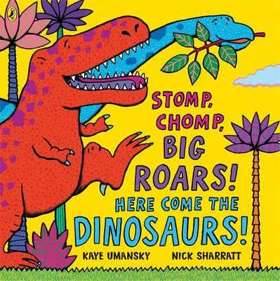 Stomp, Chomp, Big Roars! Here Come The Dinosaurs! by Kaye Umansky