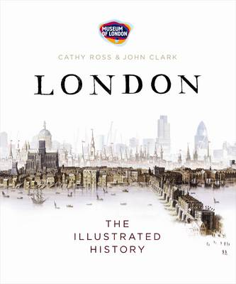 London The Illustrated History by Simon Hall, John Clark, Cathy Ross