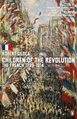 Children of the Revolution The French, 1799-1914 by Robert Gildea