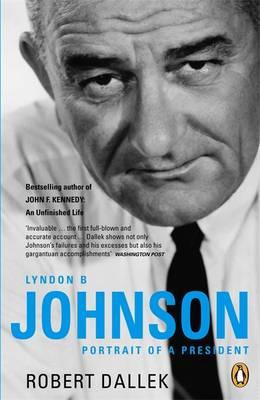 Lyndon B. Johnson Portrait of a President by Robert Dallek