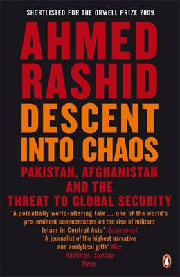 Descent Into ChaosThreat To Global Security by Ahmed Rashid