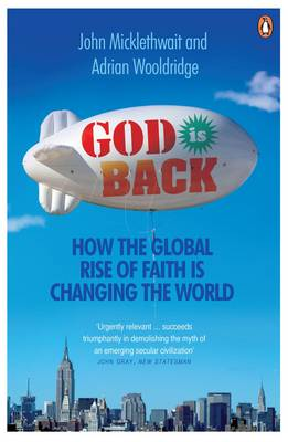 God is Back How the Global Rise of Faith is Changing the World by John Micklethwait, Adrian Wooldridge