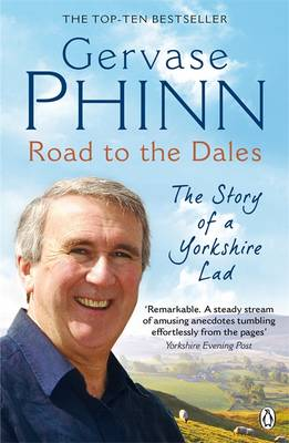 Road to the Dales The Story of a Yorkshire Lad by Gervase Phinn