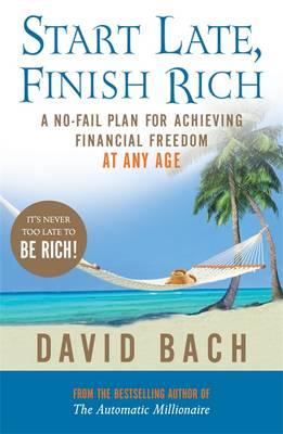 Start Late, Finish Rich A No-fail Plan for Achieving Financial Freedom at Any Age by David Bach