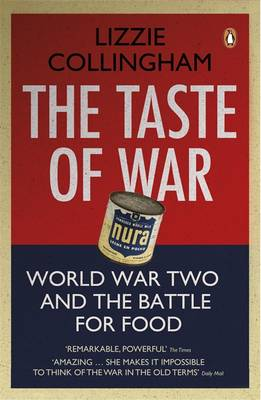The Taste of War World War Two and the Battle for Food by Lizzie Collingham