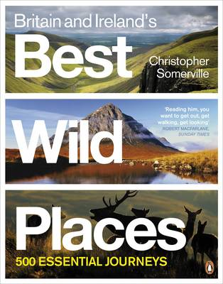 Britain and Ireland's Best Wild Places 500 Essential Journeys by Christopher Somerville