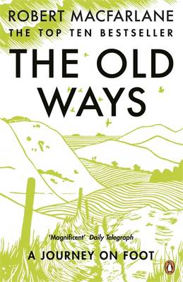 The Old Ways A Journey on Foot by Robert Macfarlane