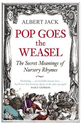 Pop Goes the Weasel: The Secret Meanings of Nursery Rhymes by Albert Jack