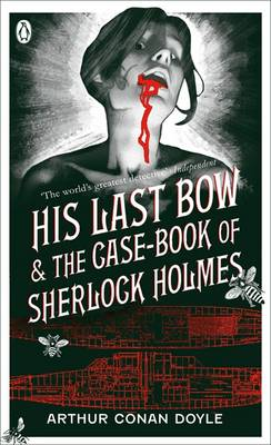 His Last Bow AND The Case-book of Sherlock Holmes and, The Case-book of Sherlock Holmes by Sir Arthur Conan Doyle