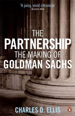 The Partnership The Making of Goldman Sachs by Charles D. Ellis