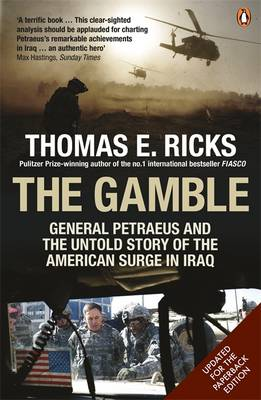 The Gamble General Petraeus and the Untold Story of the American Surge in Iraq, 2006 - 2008 by Thomas E. Ricks