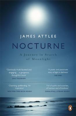 Nocturne A Journey in Search of Moonlight by James Attlee