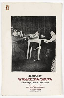 The Immortalization Commission The Strange Quest to Cheat Death by John Gray