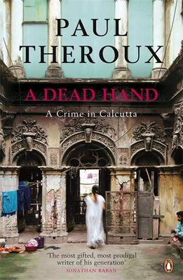 A Dead Hand A Crime in Calcutta by Paul Theroux