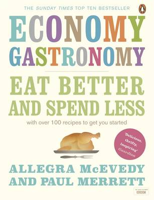 Economy Gastronomy Eat Better and Spend Less by Allegra McEvedy, Paul Merrett