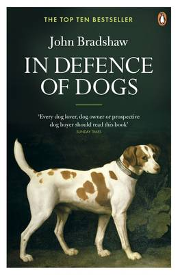In Defence Of Dogs by John Bradshaw