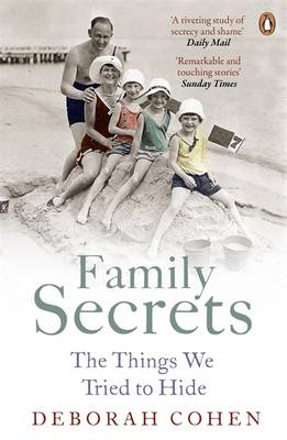 Family Secrets The Things We Tried to Hide by Deborah Cohen