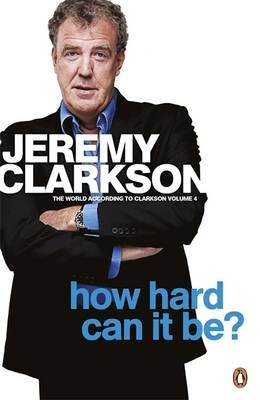 How Hard Can It Be? The World According to Clarkson Volume 4 by Jeremy Clarkson