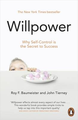 Willpower Rediscovering Our Greatest Strength by Roy F. Baumeister, John Tierney