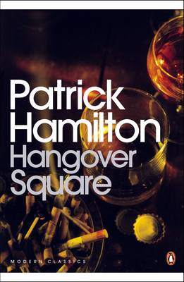 Hangover Square A Story of Darkest Earl's Court by Patrick Hamilton, J.B. Priestley