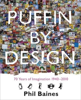 Puffin By Design 2010 70 Years of Imagination 1940 - 2010 by Phil Baines