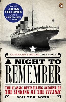 A Night to Remember The Classic Bestselling Account of the Sinking of the Titanic by Walter Lord, Julian Fellowes, Brian Lavery