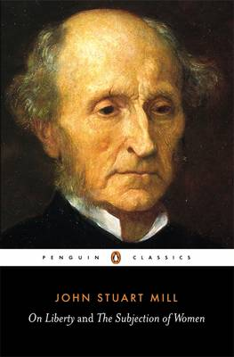 On Liberty & The Subjection Of Women by John Stuart Mill