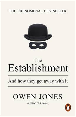 The Establishment And How They Get Away with it by Owen Jones