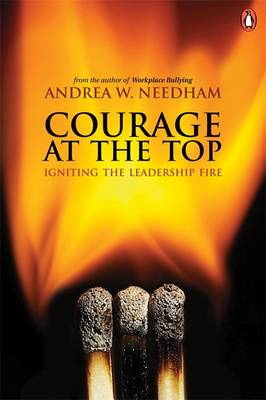Courage at the Top Igniting the Leadership by Andrea W. Needham