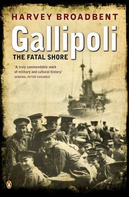 Gallipoli The Fatal Shore by Harvey Broadbent, Peter Cosgrove