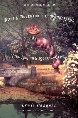 Alice's Adventures in Wonderland and Through the Looking-Glass by Lewis Carroll, Charlie Lovett