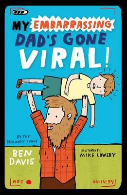 Cover for My Embarrassing Dad's Gone Viral! by Ben Davis