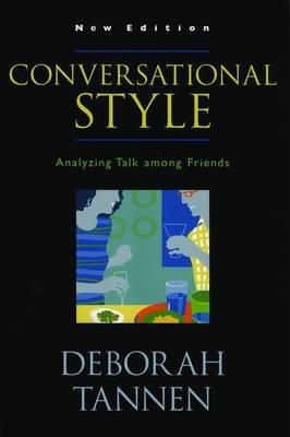 Conversational Style Analyzing Talk Among Friends by Deborah Tannen