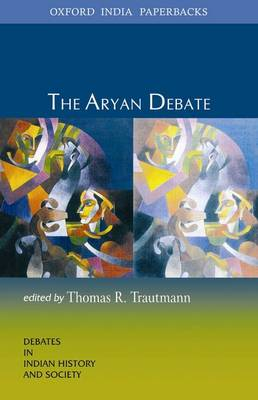 The Aryan Debate by Thomas R. (University of Michigan, Ann Arbor USA) Trautmann