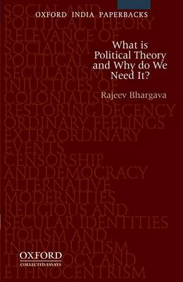 What is Political Theory and Why Do We Need It? by Rajeev Bhargava