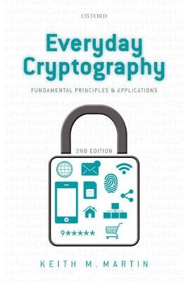 Everyday Cryptography Fundamental Principles and Applications by Keith (Professor of Information Security, Royal Holloway, University of London) Martin