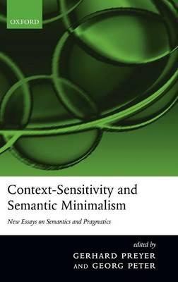 Context-sensitivity and Semantic Minimalism New Essays on Semantics and Pragmatics by Gerhard Preyer