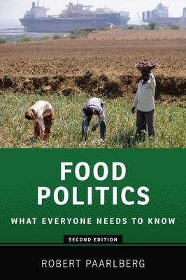 Food Politics What Everyone Needs to Know by Robert Paarlberg