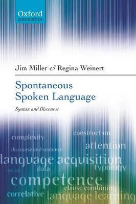 Spontaneous Spoken Language Syntax and Discourse by Jim Miller, Regina Weinert