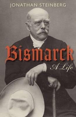 Bismarck A Life by Jonathan Steinberg