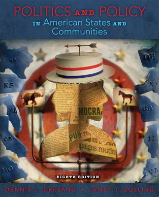 Politics and Policy in American States & Communities by Dennis L. Dresang, James J. Gosling