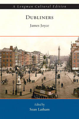 Dubliners A Longman Cultural Edition by James Joyce, Sean Latham