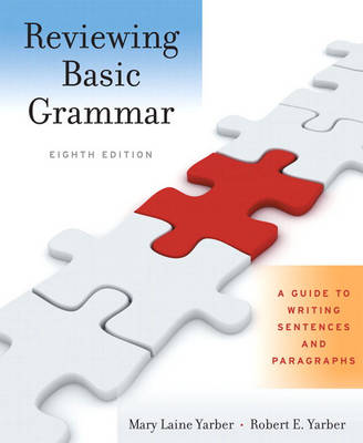 Reviewing Basic Grammar A Guide to Writing Sentences and Paragraphs by Mary Laine Yarber, Robert E. Yarber