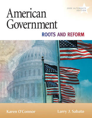 American Government Roots and Reform by Karen O'Connor, Larry J. Sabato