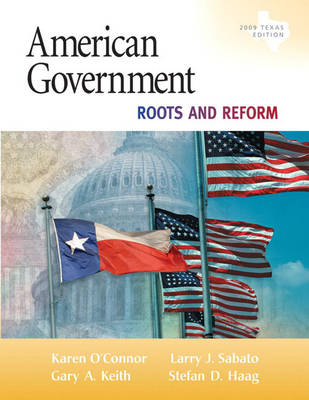 American Government Roots and Reform by Karen O'Connor, Larry J. Sabato, Gary A. Keith, Stefan D. Haag
