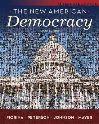 The New American Democracy by Morris P. Fiorina, Paul E. Peterson, Bertram Johnson, William G. Mayer
