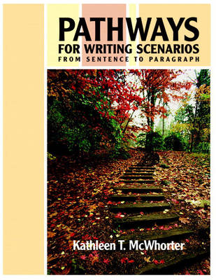 Pathways for Writing Scenarios From Sentence to Paragraph (with MyWritingLab Student Access Code Card) by Kathleen T. McWhorter