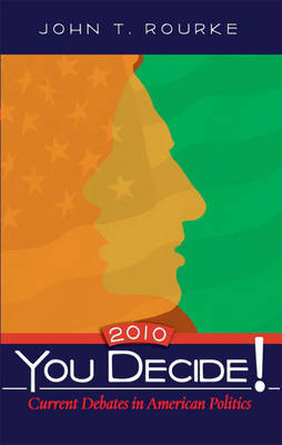 You Decide! Current Debates in American Politics 2010 Edition by John T. Rourke